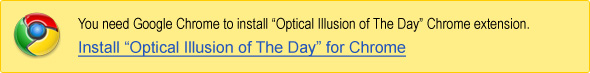 Illusion of The Day for Chrome!
